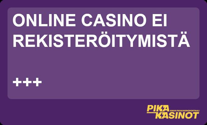 online casino ei rekisteroitymista on aina nopea ja aina saatavilla